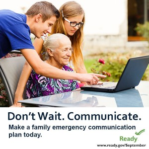 Don't Wait. Communicate. Make a family emergency plan today. Share the Plan with Neighbors, too!