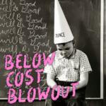 BELOW COST BLOWOUT!