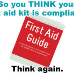 You may THINK your first aid kit is compliant...